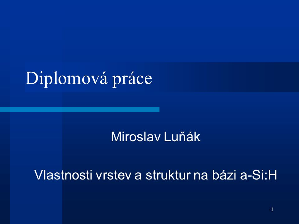 1 Diplomová práce Miroslav Luňák Vlastnosti vrstev a struktur na bázi a-Si:H