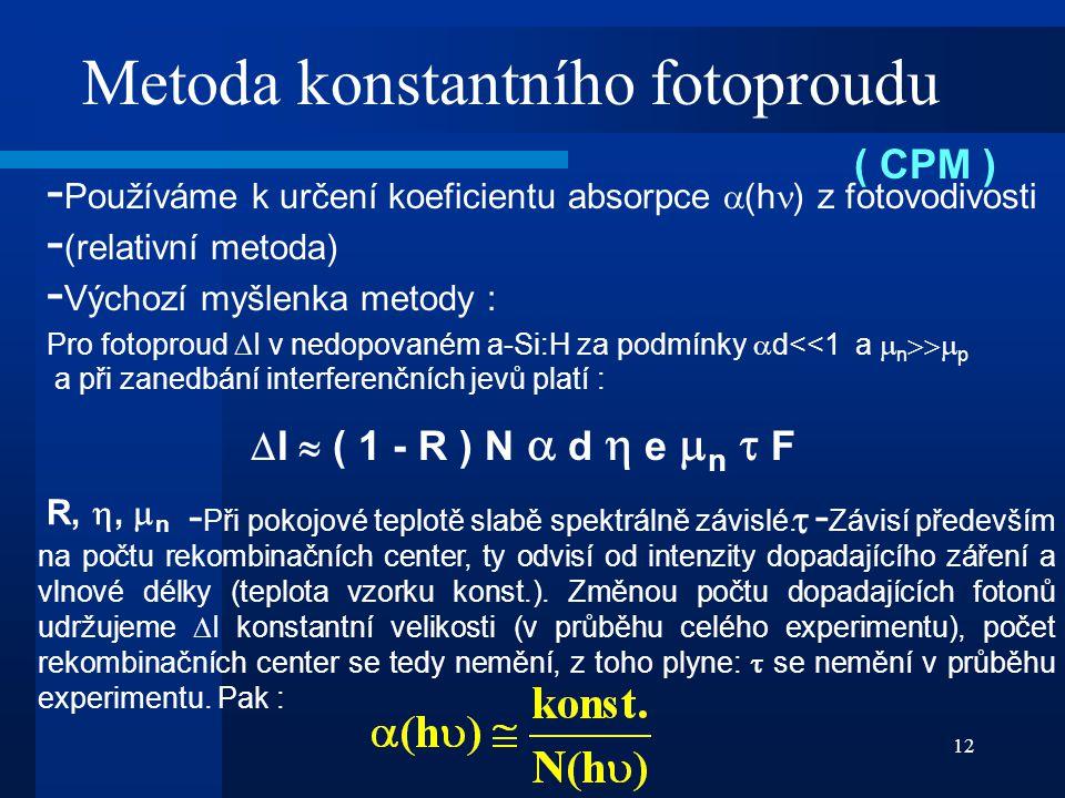 12 Metoda konstantního fotoproudu - Používáme k určení koeficientu absorpce  (h ) z fotovodivosti - (relativní metoda) - Výchozí myšlenka metody : Pr