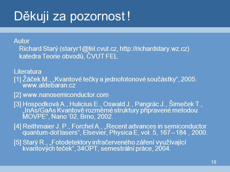 10 Děkuji za pozornost ! Autor Richard Starý (staryr1@fel.cvut.cz, http://richardstary.wz.cz) katedra Teorie obvodů, ČVUT FEL Literatura [1] Žáček M.,