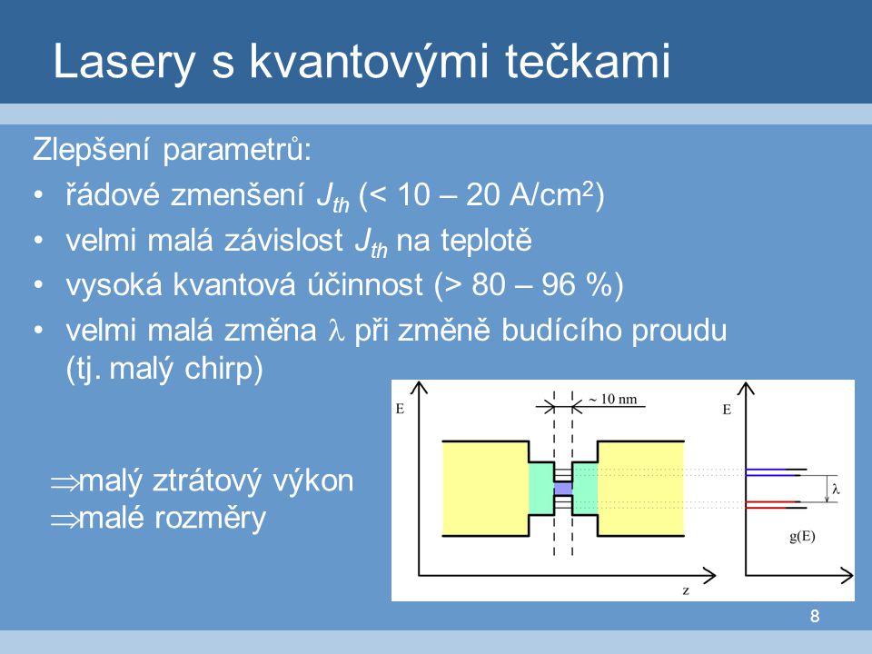 8 Lasery s kvantovými tečkami Zlepšení parametrů: řádové zmenšení J th (< 10 – 20 A/cm 2 ) velmi malá závislost J th na teplotě vysoká kvantová účinno