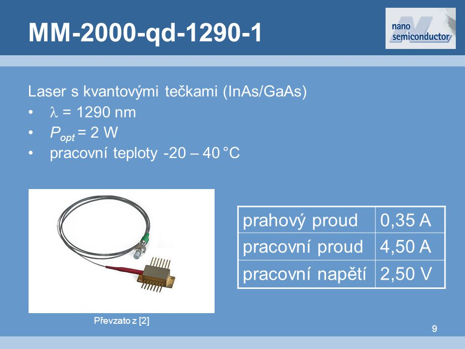 9 MM-2000-qd-1290-1 Laser s kvantovými tečkami (InAs/GaAs) = 1290 nm P opt = 2 W pracovní teploty -20 – 40 °C prahový proud0,35 A pracovní proud4,50 A