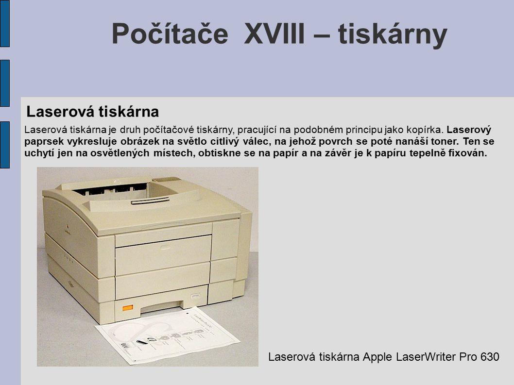 Počítače XVIII – tiskárny Laserová tiskárna Laserová tiskárna je druh počítačové tiskárny, pracující na podobném principu jako kopírka.