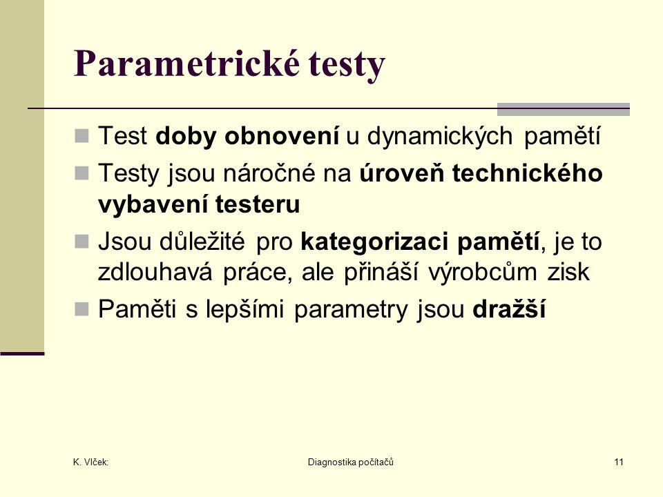 K. Vlček: Diagnostika počítačů11 Parametrické testy Test doby obnovení u dynamických pamětí Testy jsou náročné na úroveň technického vybavení testeru