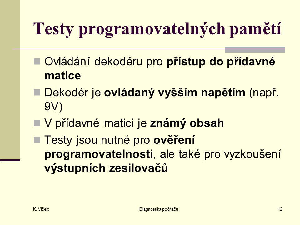 K. Vlček: Diagnostika počítačů12 Testy programovatelných pamětí Ovládání dekodéru pro přístup do přídavné matice Dekodér je ovládaný vyšším napětím (n