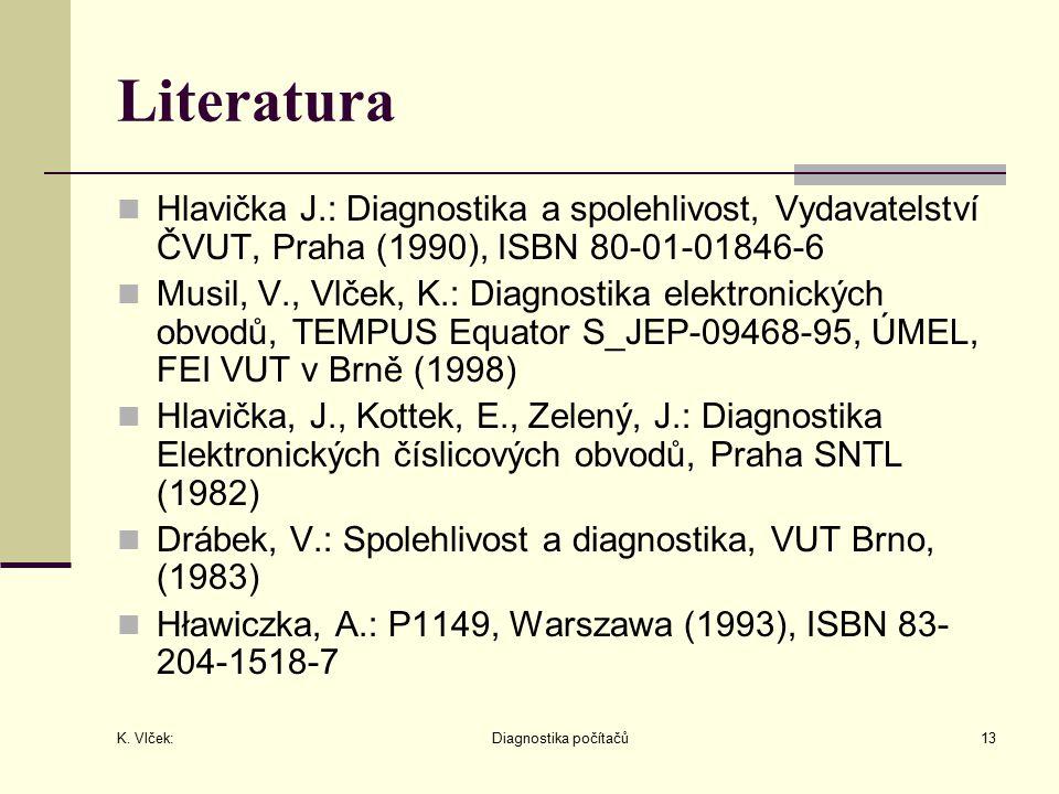 K. Vlček: Diagnostika počítačů13 Literatura Hlavička J.: Diagnostika a spolehlivost, Vydavatelství ČVUT, Praha (1990), ISBN 80-01-01846-6 Musil, V., V