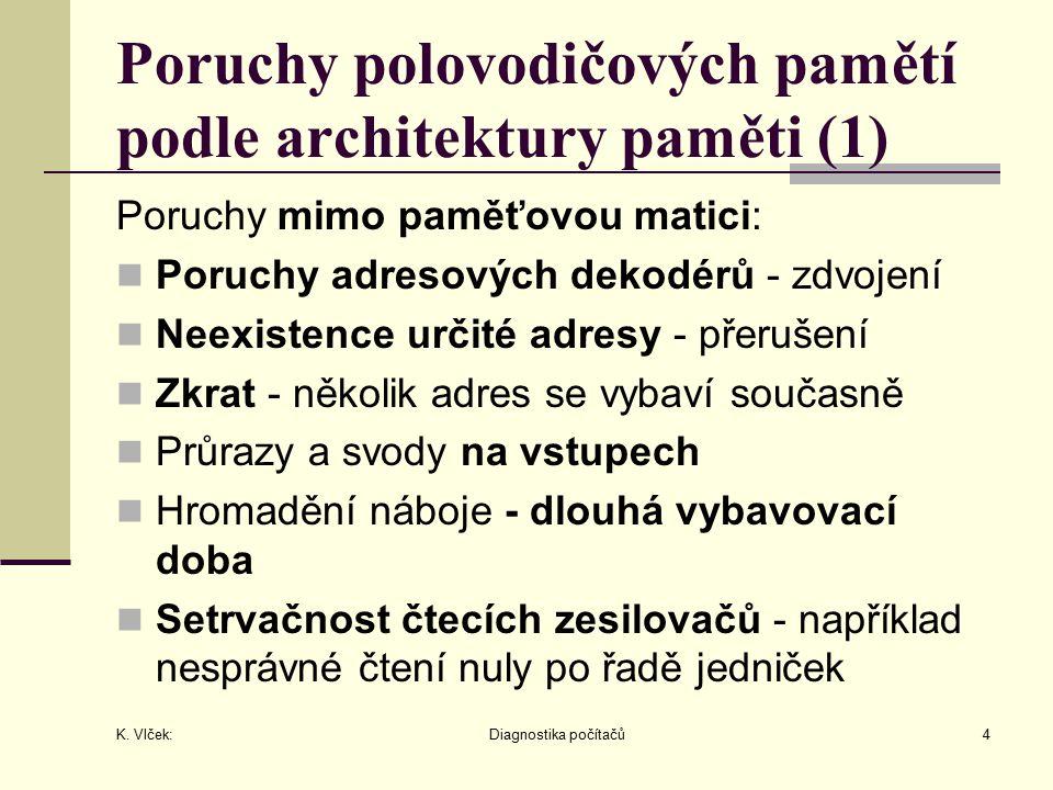 K. Vlček: Diagnostika počítačů4 Poruchy polovodičových pamětí podle architektury paměti (1) Poruchy mimo paměťovou matici: Poruchy adresových dekodérů