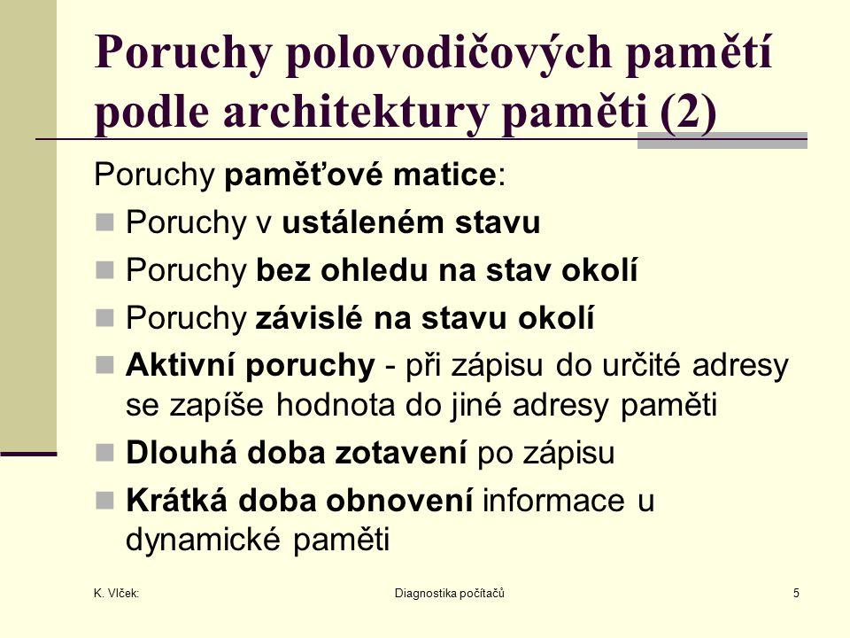 K. Vlček: Diagnostika počítačů5 Poruchy polovodičových pamětí podle architektury paměti (2) Poruchy paměťové matice: Poruchy v ustáleném stavu Poruchy