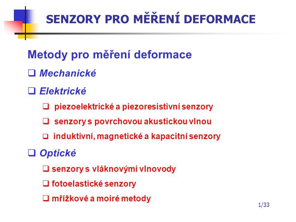 1/33 SENZORY PRO MĚŘENÍ DEFORMACE Metody pro měření deformace  Mechanické  Elektrické  piezoelektrické a piezoresistivní senzory  senzory s povrch