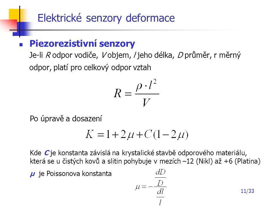 11/33 Elektrické senzory deformace Piezorezistivní senzory Je-li R odpor vodiče, V objem, l jeho délka, D průměr, r měrný odpor, platí pro celkový odp