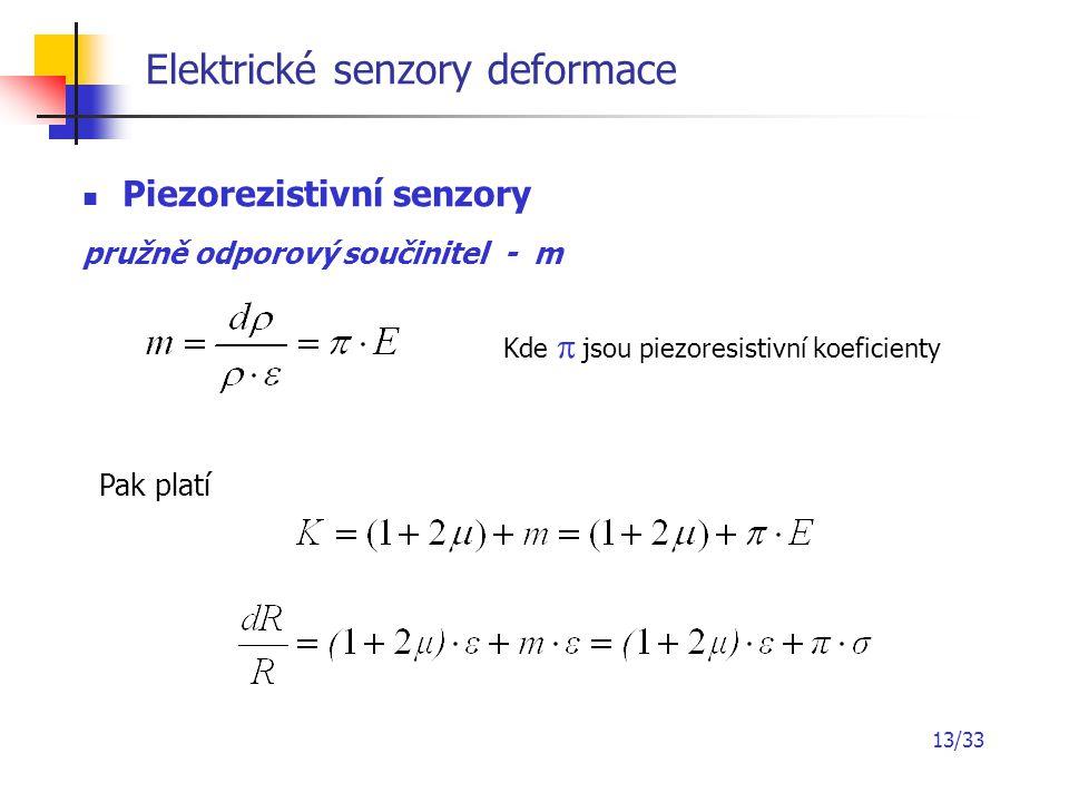 13/33 Elektrické senzory deformace Piezorezistivní senzory pružně odporový součinitel - m Kde   jsou piezoresistivní koeficienty Pak platí