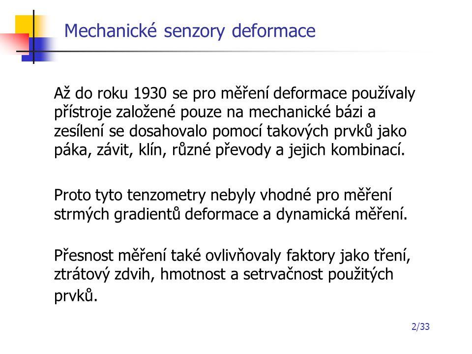 2/33 Mechanické senzory deformace Až do roku 1930 se pro měření deformace používaly přístroje založené pouze na mechanické bázi a zesílení se dosahova