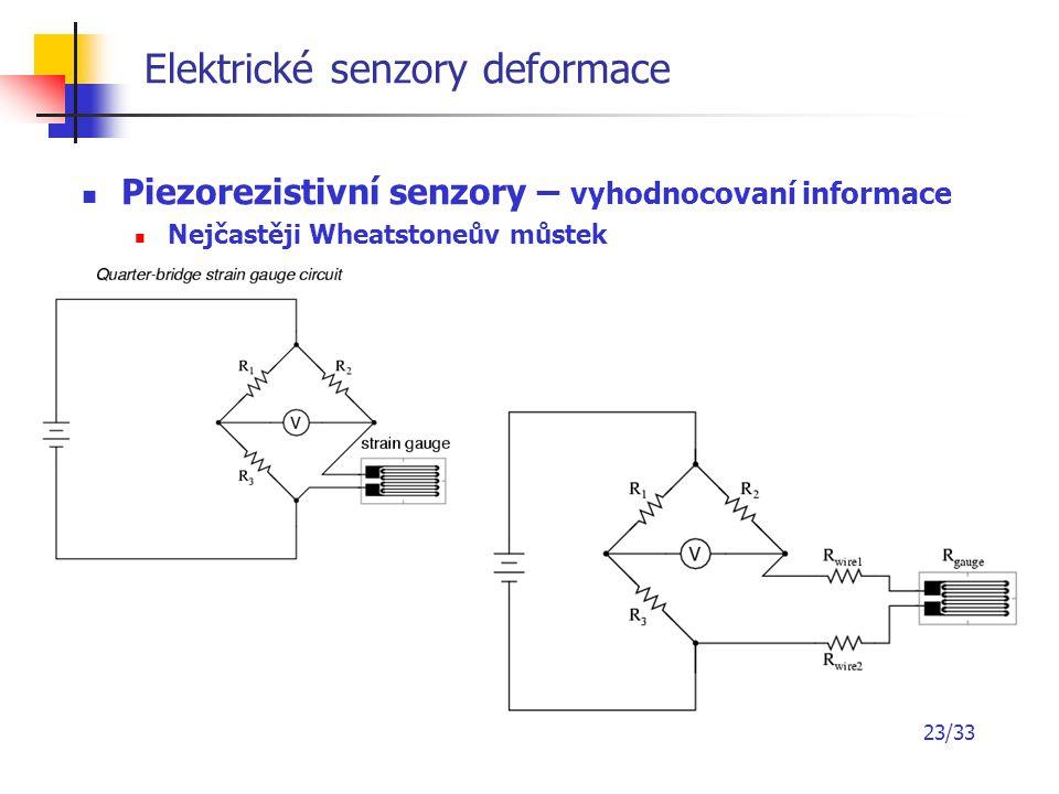 23/33 Elektrické senzory deformace Piezorezistivní senzory – vyhodnocovaní informace Nejčastěji Wheatstoneův můstek