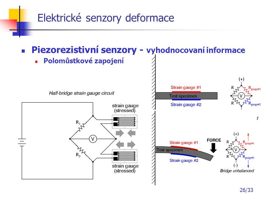 26/33 Elektrické senzory deformace Piezorezistivní senzory - vyhodnocovaní informace Polomůstkové zapojení