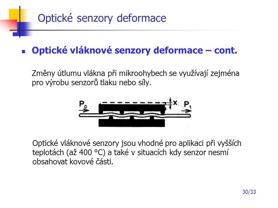 30/33 Optické senzory deformace Optické vláknové senzory deformace – cont. Změny útlumu vlákna při mikroohybech se využívají zejména pro výrobu senzor
