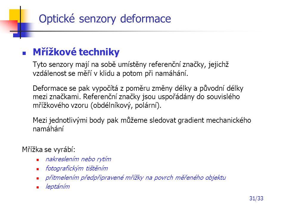31/33 Optické senzory deformace Mřížkové techniky Tyto senzory mají na sobě umístěny referenční značky, jejichž vzdálenost se měří v klidu a potom při