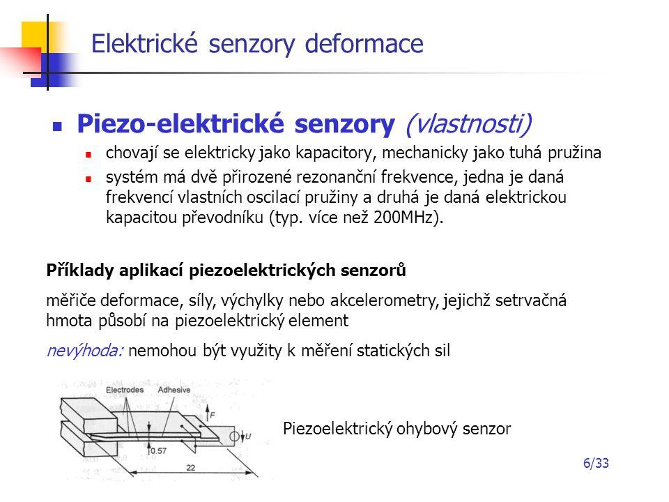 6/33 Elektrické senzory deformace Piezo-elektrické senzory (vlastnosti) chovají se elektricky jako kapacitory, mechanicky jako tuhá pružina systém má