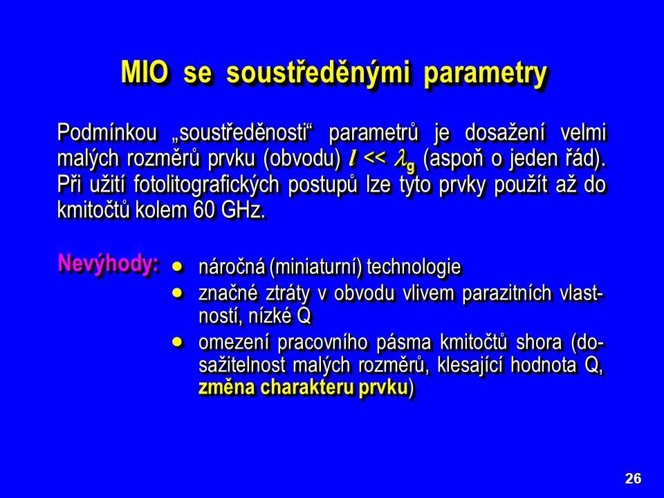 """26 MIO se soustředěnými parametry Podmínkou """"soustředěnosti"""" parametrů je dosažení velmi malých rozměrů prvku (obvodu) l << g (aspoň o jeden řád). Při"""