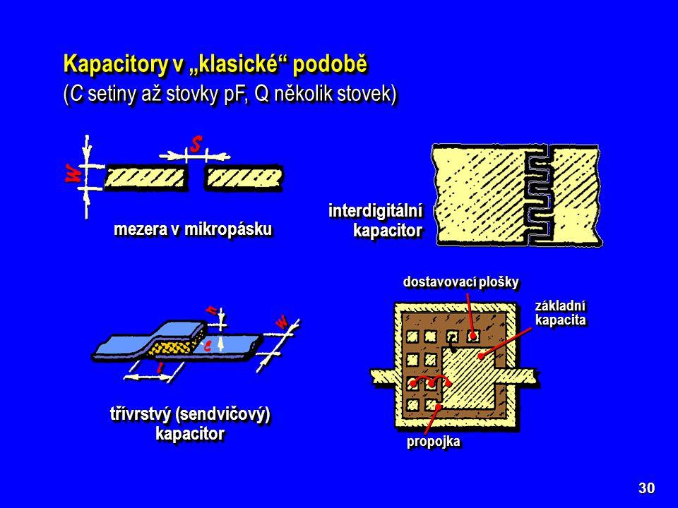 """30 Kapacitory v """"klasické"""" podobě ( C setiny až stovky pF, Q několik stovek) Kapacitory v """"klasické"""" podobě ( C setiny až stovky pF, Q několik stovek)"""