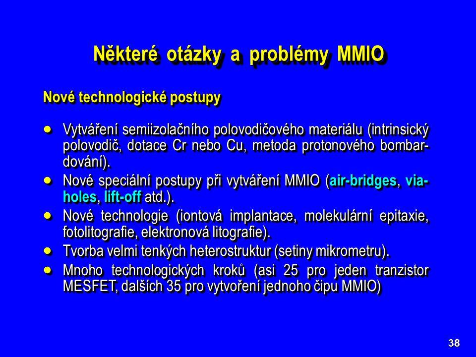 38 Některé otázky a problémy MMIO Nové technologické postupy  Vytváření semiizolačního polovodičového materiálu (intrinsický polovodič, dotace Cr neb