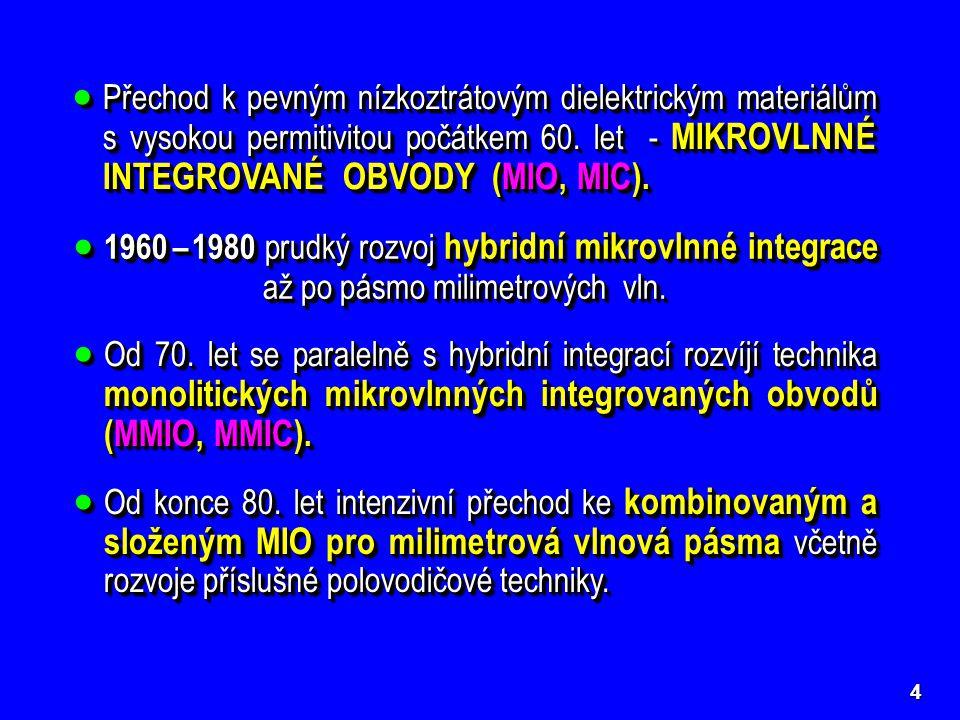 5 Mikrovlnný integrovaný obvod  pracuje v mikrovlnném pásmu kmitočtů;  vyznačuje se planární strukturou (převážně);  obvykle slučuje činnost několika dílčích obvodů spojených uvnitř MIO bez přístupu uživatele;  má malou hmotnost a malé rozměry.