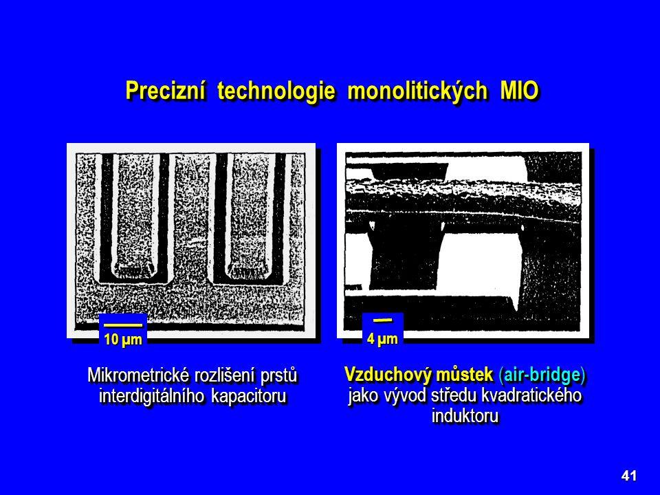 41 Precizní technologie monolitických MIO Mikrometrické rozlišení prstů interdigitálního kapacitoru 10 µm 4 µm Vzduchový můstek ( air-bridge ) jako vý