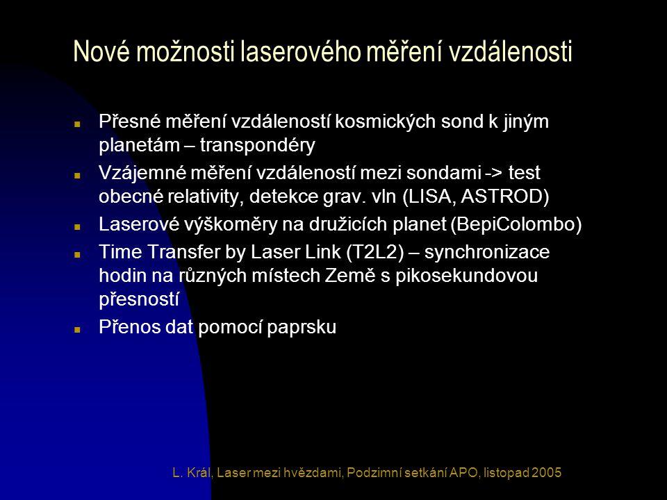 L. Král, Laser mezi hvězdami, Podzimní setkání APO, listopad 2005 Nové možnosti laserového měření vzdálenosti n Přesné měření vzdáleností kosmických s
