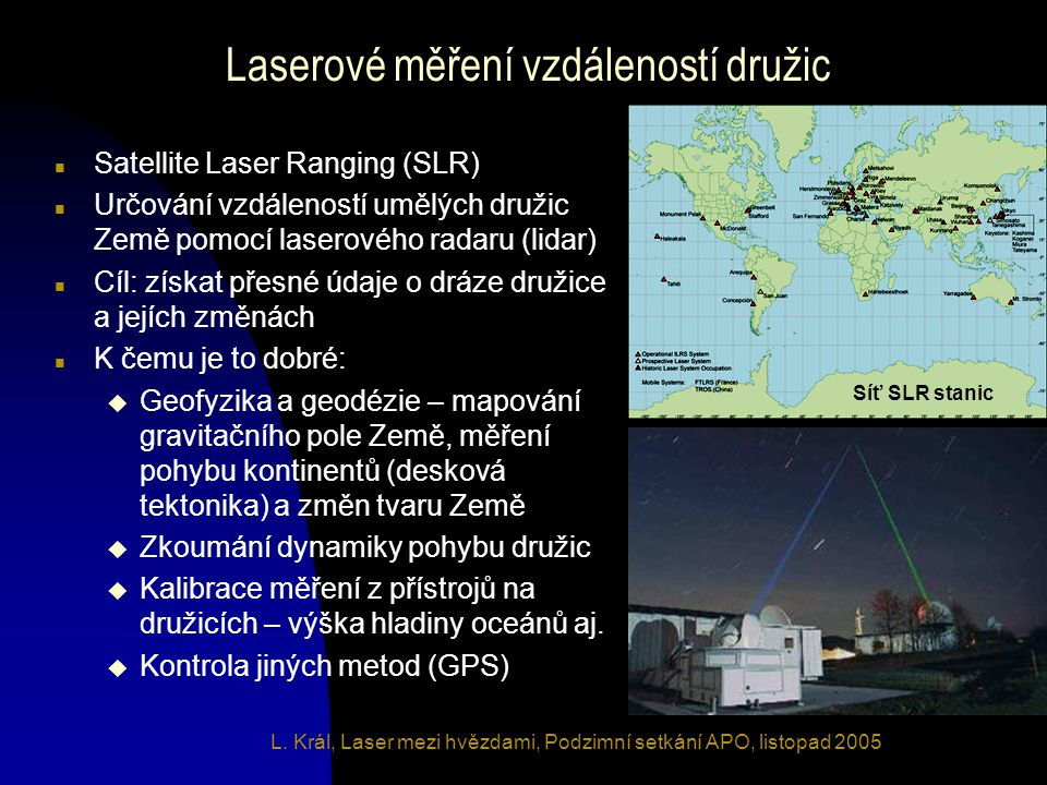 Sledované družice n Nízké dráhy (< 1000 km nad zemí) u Topex/Poseidon, Jason – výzkum oceánů u ERS-2, Envisat – dálkový průzkum Země u Gravity Probe B – test obecné teorie relativity u Champ, Grace – mapování grav.