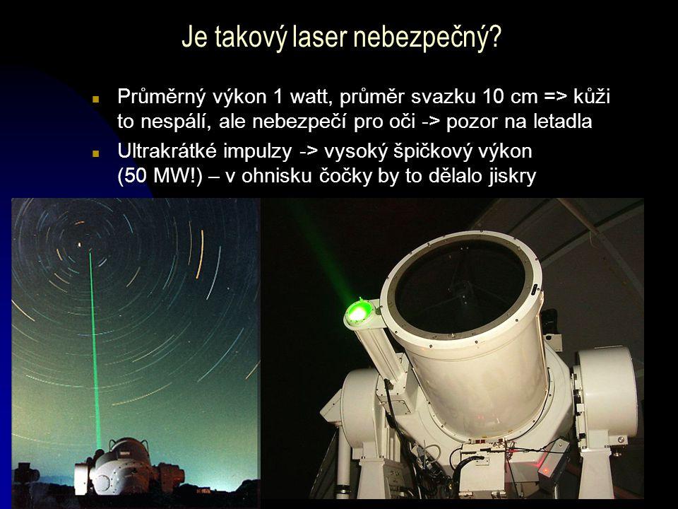 Je takový laser nebezpečný? n Průměrný výkon 1 watt, průměr svazku 10 cm => kůži to nespálí, ale nebezpečí pro oči -> pozor na letadla n Ultrakrátké i