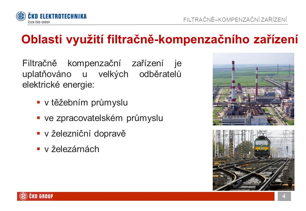 4 FILTRAČNĚ–KOMPENZAČNÍ ZAŘÍZENÍ Filtračně kompenzační zařízení je uplatňováno u velkých odběratelů elektrické energie:  v těžebním průmyslu  ve zpr