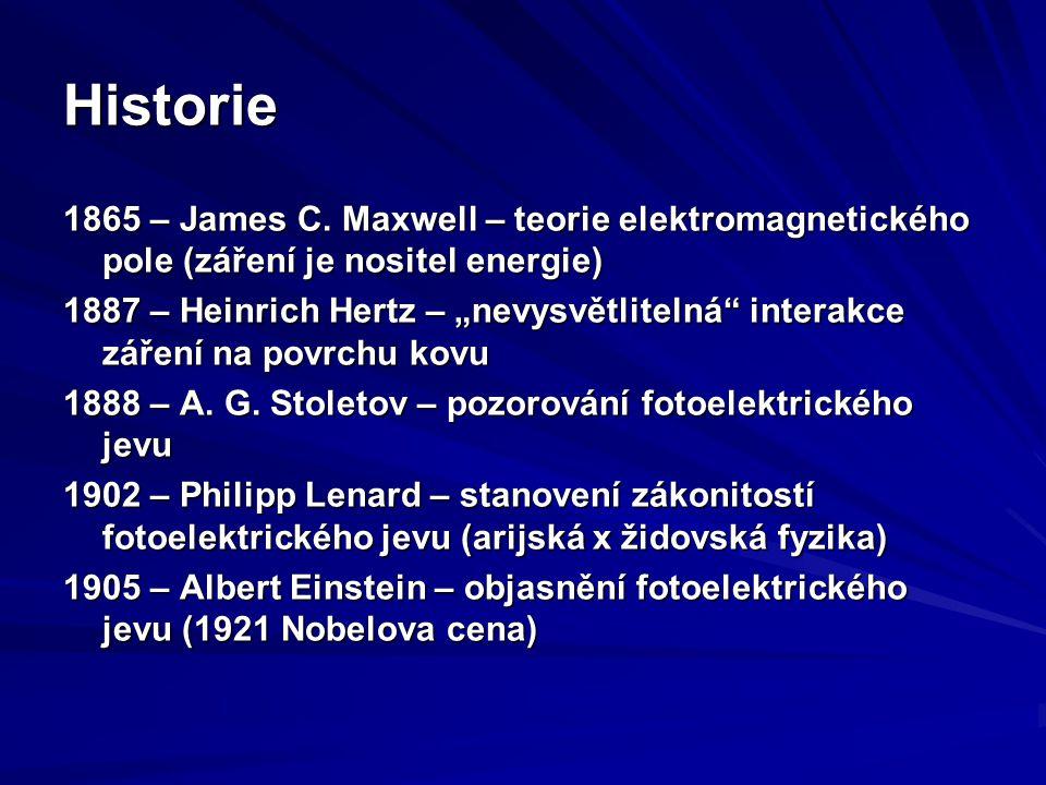 """Historie 1865 – James C. Maxwell – teorie elektromagnetického pole (záření je nositel energie) 1887 – Heinrich Hertz – """"nevysvětlitelná"""" interakce zář"""
