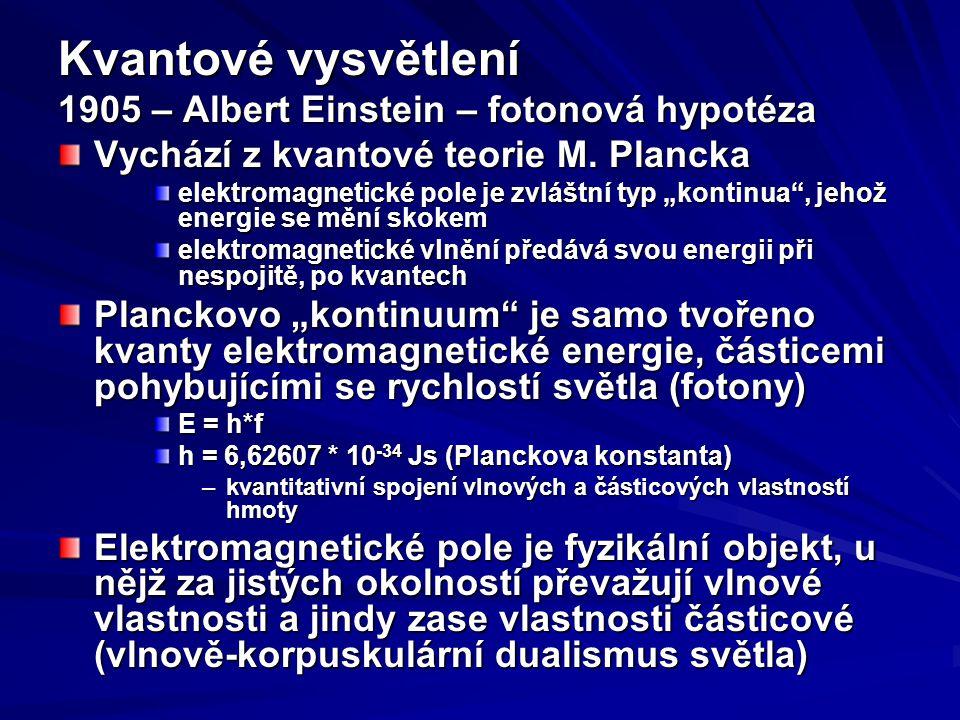 """Kvantové vysvětlení 1905 – Albert Einstein – fotonová hypotéza Vychází z kvantové teorie M. Plancka elektromagnetické pole je zvláštní typ """"kontinua"""","""