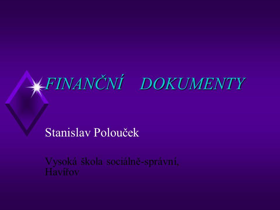 Finanční dokumenty u finanční dokumenty, cenné papíry (financial instruments, securities) vztah mezi emitentem a držitelem (vlastníkem) vlastnický x dlužnický (majetkový)(úvěrový) závazek emitenta vůči držiteli dokumentu dluh, pasívum (debt) x pohledávka, aktívum (asset)