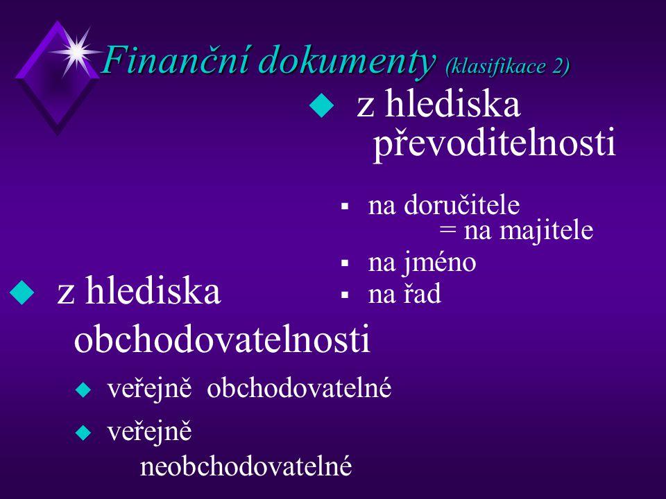 Finanční dokumenty (klasifikace 2) u z hlediska převoditelnosti  na doručitele = na majitele  na jméno  na řad u z hlediska obchodovatelnosti u veř
