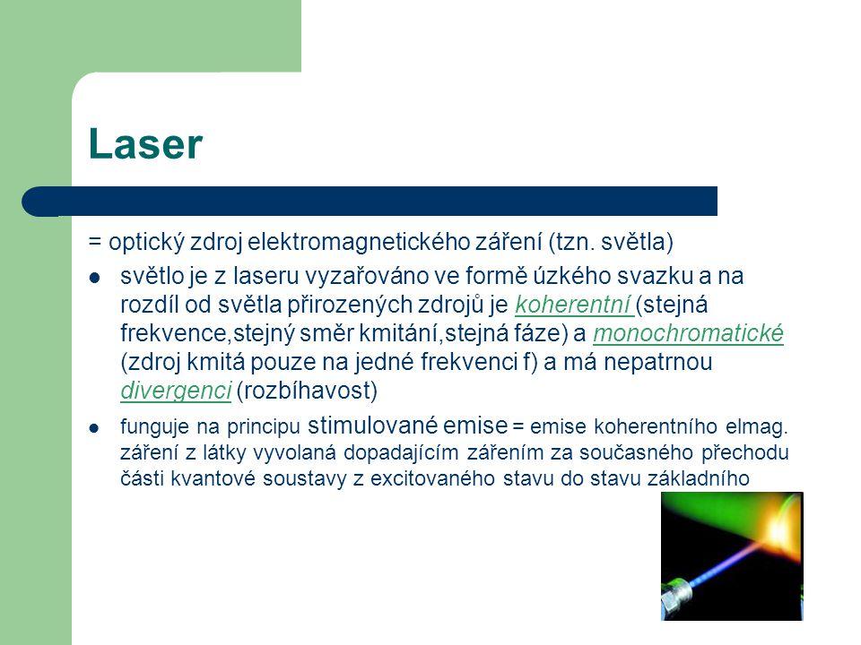 Laser = optický zdroj elektromagnetického záření (tzn.