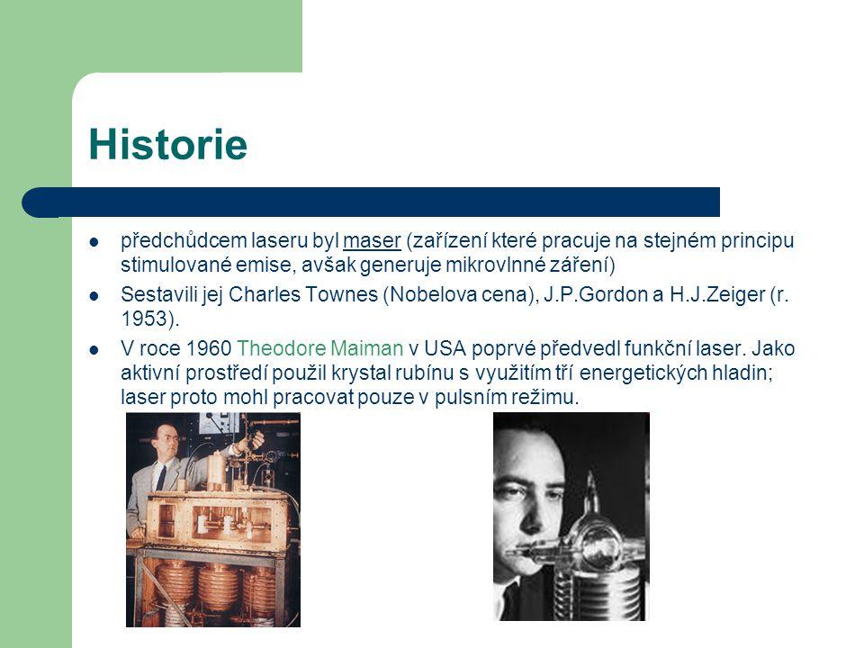 Historie předchůdcem laseru byl maser (zařízení které pracuje na stejném principu stimulované emise, avšak generuje mikrovlnné záření)maser Sestavili jej Charles Townes (Nobelova cena), J.P.Gordon a H.J.Zeiger (r.