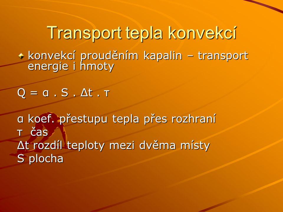 Transport tepla konvekcí konvekcí prouděním kapalin – transport energie i hmoty Q = α. S. Δt. τ α koef. přestupu tepla přes rozhraní τ čas Δt rozdíl t