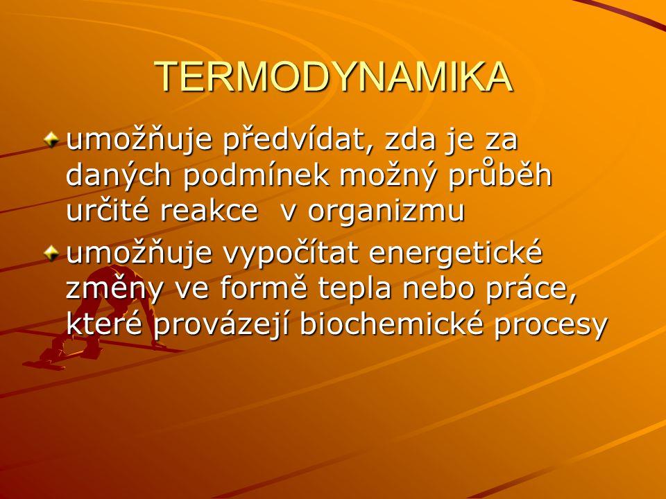 TERMODYNAMIKA umožňuje předvídat, zda je za daných podmínek možný průběh určité reakce v organizmu umožňuje vypočítat energetické změny ve formě tepla