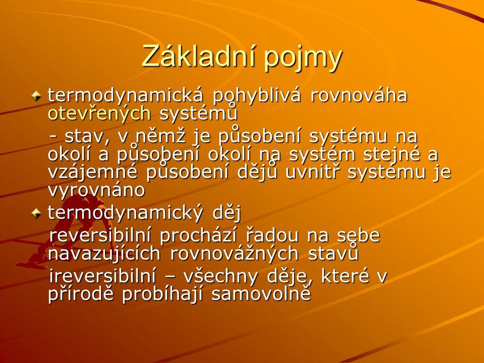 Základní pojmy termodynamická pohyblivá rovnováha otevřených systémů - stav, v němž je působení systému na okolí a působení okolí na systém stejné a v