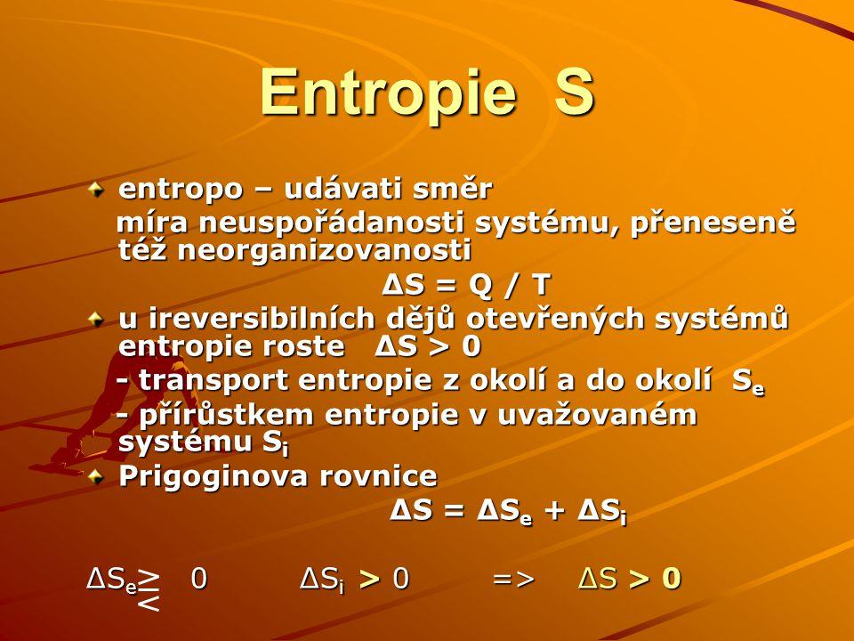 Entropie S entropo – udávati směr míra neuspořádanosti systému, přeneseně též neorganizovanosti míra neuspořádanosti systému, přeneseně též neorganizo