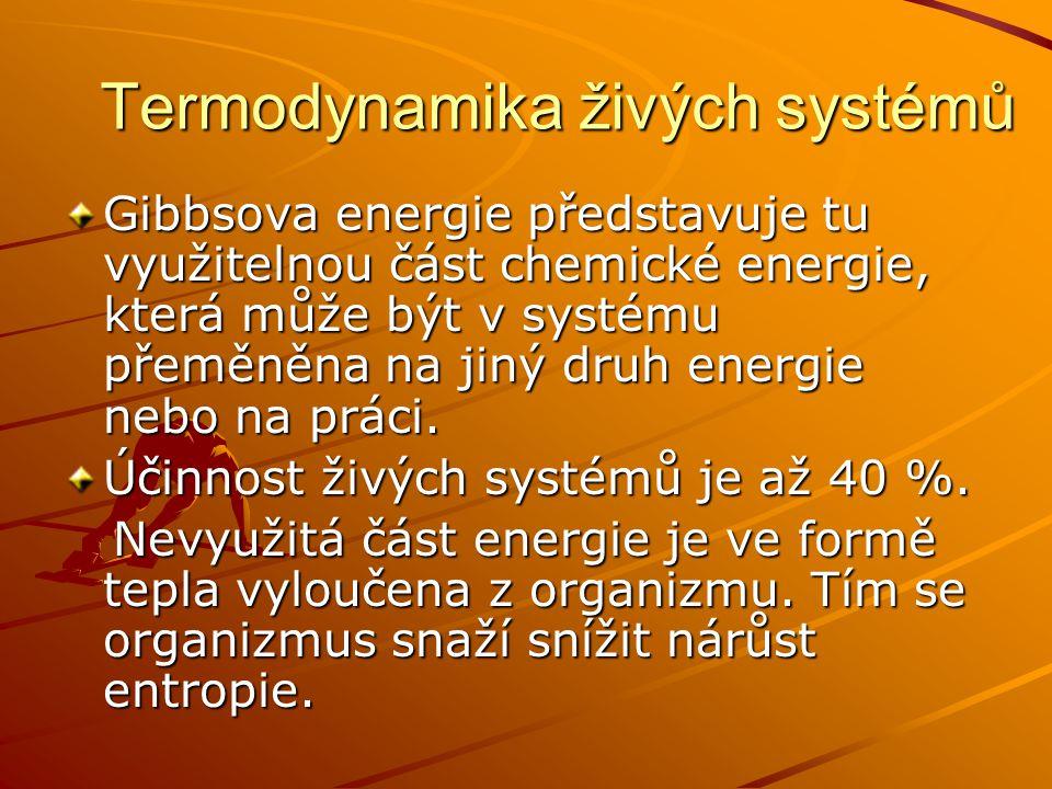 Termodynamika živých systémů Gibbsova energie představuje tu využitelnou část chemické energie, která může být v systému přeměněna na jiný druh energi