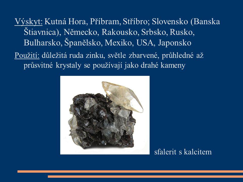 Výskyt: Kutná Hora, Příbram, Stříbro; Slovensko (Banska Štiavnica), Německo, Rakousko, Srbsko, Rusko, Bulharsko, Španělsko, Mexiko, USA, Japonsko Použ