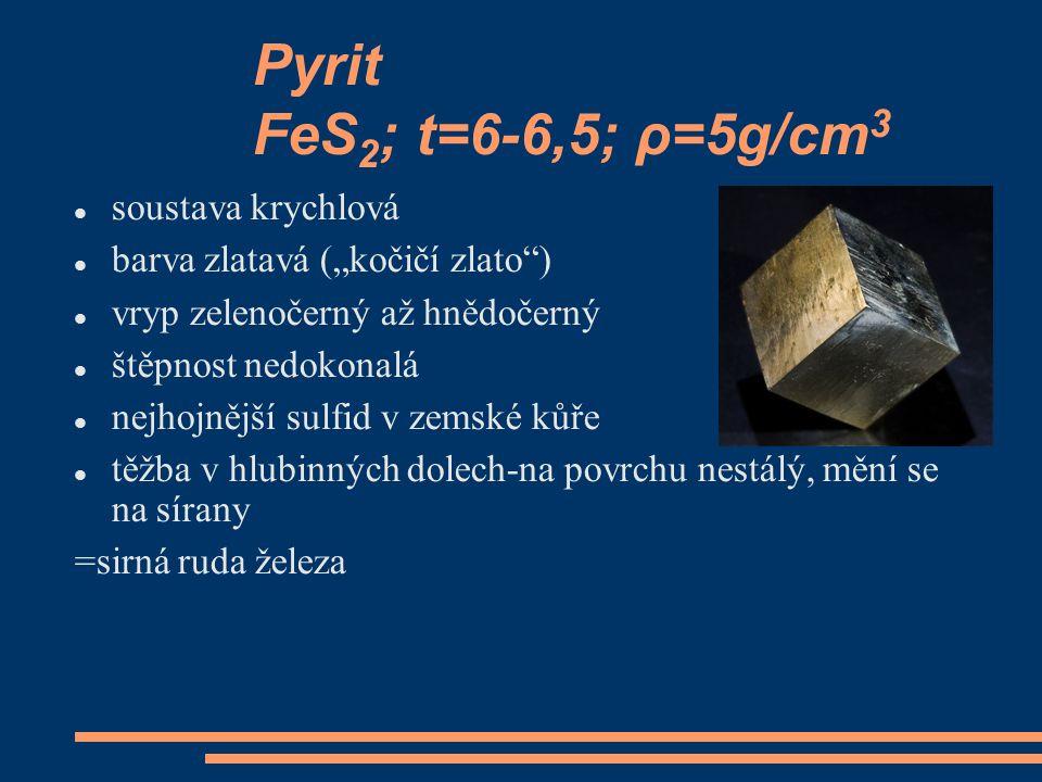 """Pyrit FeS 2 ; t=6-6,5; ρ=5g/cm 3 soustava krychlová barva zlatavá (""""kočičí zlato"""") vryp zelenočerný až hnědočerný štěpnost nedokonalá nejhojnější sulf"""