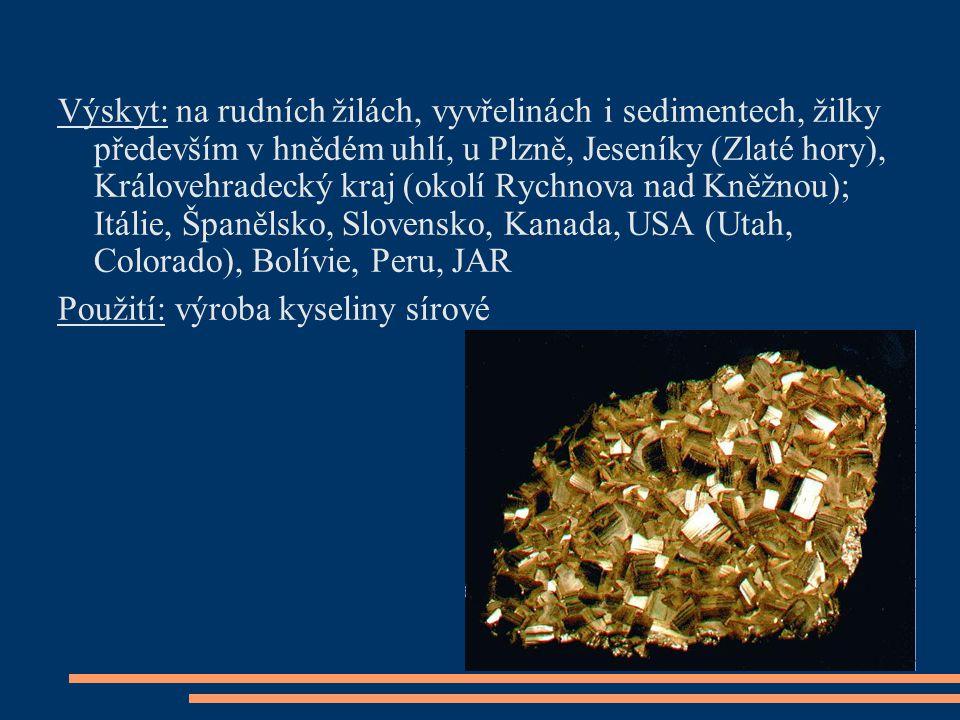 Výskyt: na rudních žilách, vyvřelinách i sedimentech, žilky především v hnědém uhlí, u Plzně, Jeseníky (Zlaté hory), Královehradecký kraj (okolí Rychn