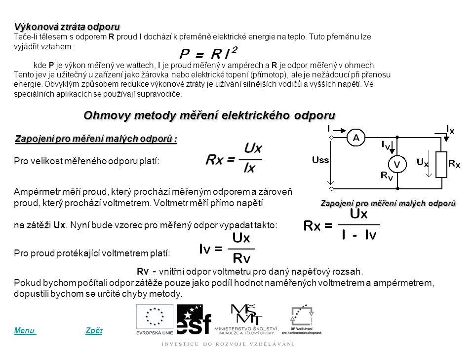 Výkonová ztráta odporu Teče-li tělesem s odporem R proud I dochází k přeměně elektrické energie na teplo.