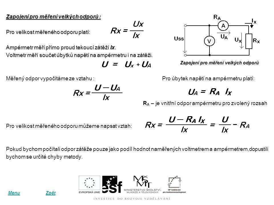 Zapojení pro měření velkých odporů : Pro velikost měřeného odporu platí: Ampérmetr měří přímo proud tekoucí zátěží Ix.