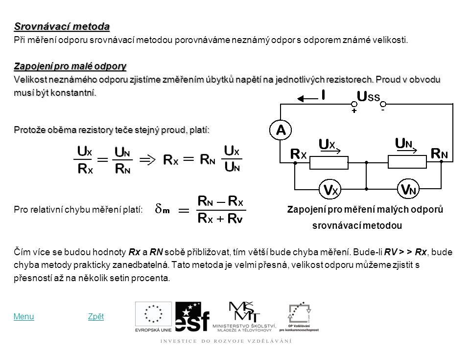 Zapojení pro měření velkých odporů : Pro velikost měřeného odporu platí: Ampérmetr měří přímo proud tekoucí zátěží Ix. Voltmetr měří součet úbytků nap