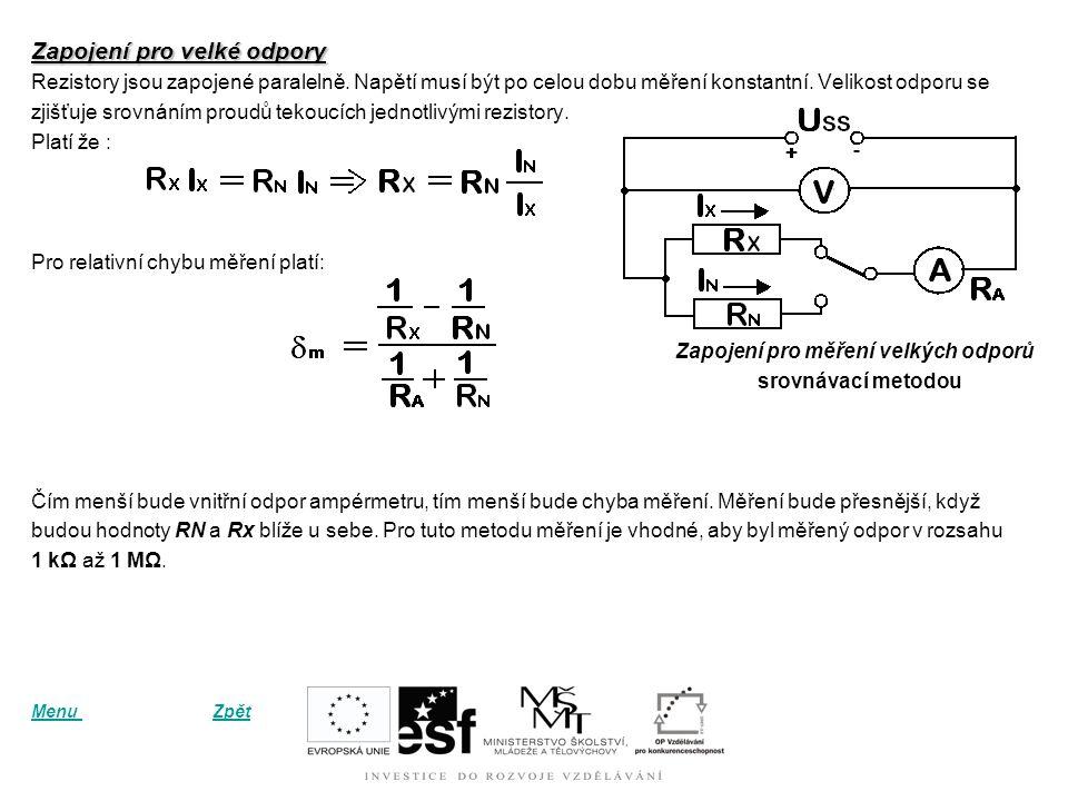 Srovnávací metoda Při měření odporu srovnávací metodou porovnáváme neznámý odpor s odporem známé velikosti. Zapojení pro malé odpory Velikost neznáméh