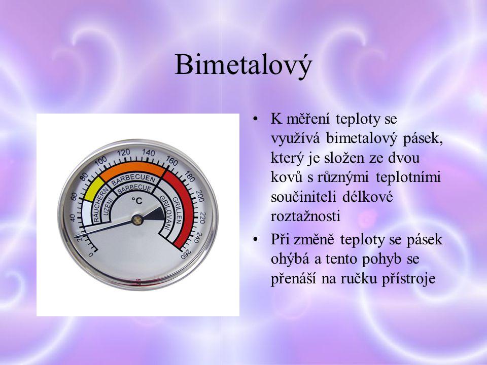 Bimetalový K měření teploty se využívá bimetalový pásek, který je složen ze dvou kovů s různými teplotními součiniteli délkové roztažnosti Při změně teploty se pásek ohýbá a tento pohyb se přenáší na ručku přístroje
