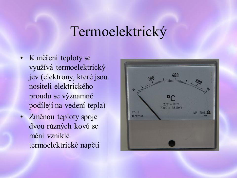 Termoelektrický K měření teploty se využívá termoelektrický jev (elektrony, které jsou nositeli elektrického proudu se významně podílejí na vedení tepla) Změnou teploty spoje dvou různých kovů se mění vzniklé termoelektrické napětí