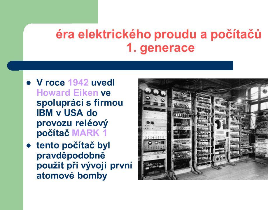 éra elektrického proudu a počítačů 1.generace Další počítače první generace: Harvard Mark II.